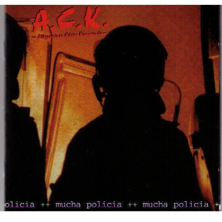 A.C.K.  -  Mucha Policia  (CD)