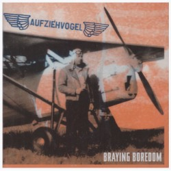 Aufziehvogel -Braying Boredom  (CD)
